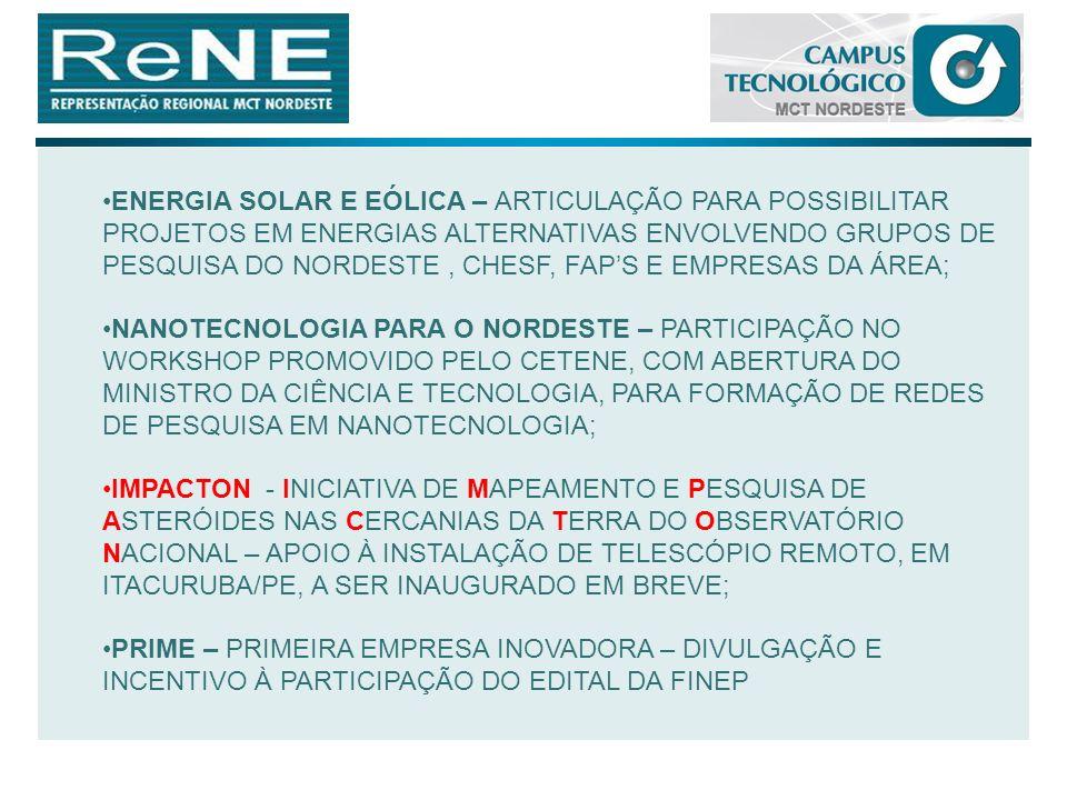 ENERGIA SOLAR E EÓLICA – ARTICULAÇÃO PARA POSSIBILITAR PROJETOS EM ENERGIAS ALTERNATIVAS ENVOLVENDO GRUPOS DE PESQUISA DO NORDESTE , CHESF, FAP'S E EMPRESAS DA ÁREA;
