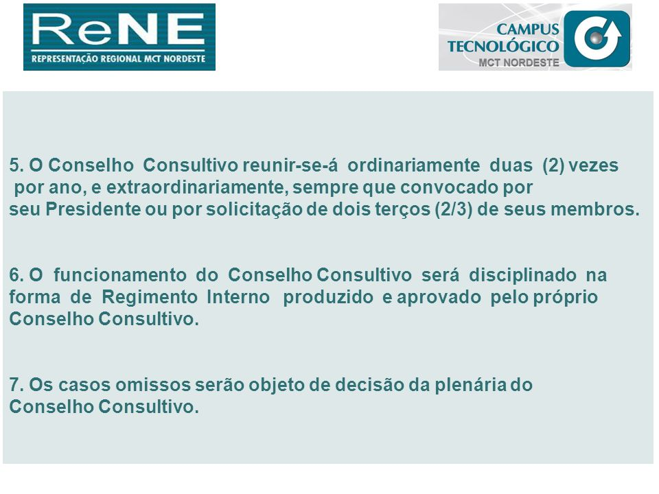 5. O Conselho Consultivo reunir-se-á ordinariamente duas (2) vezes
