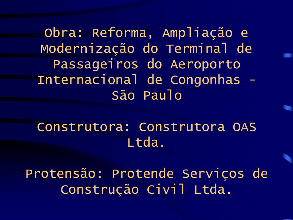 Obra: Reforma, Ampliação e Modernização do Terminal de Passageiros do Aeroporto Internacional de Congonhas - São Paulo Construtora: Construtora OAS Ltda.