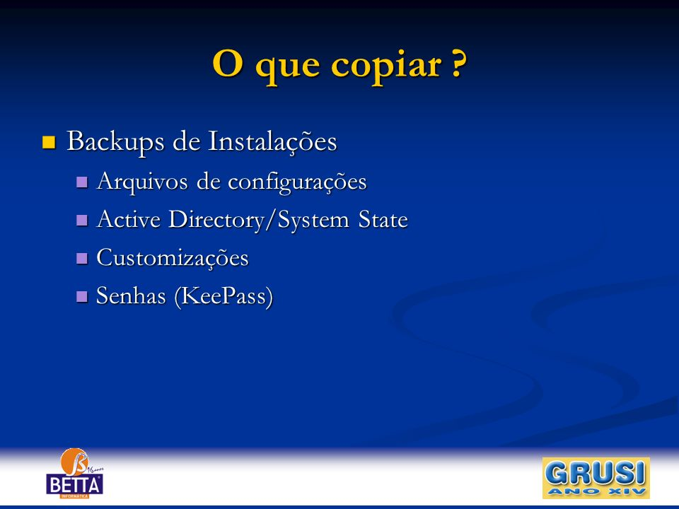 O que copiar Backups de Instalações Arquivos de configurações
