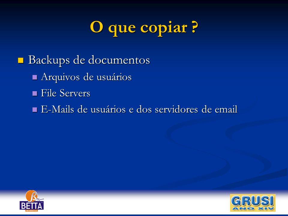 O que copiar Backups de documentos Arquivos de usuários File Servers