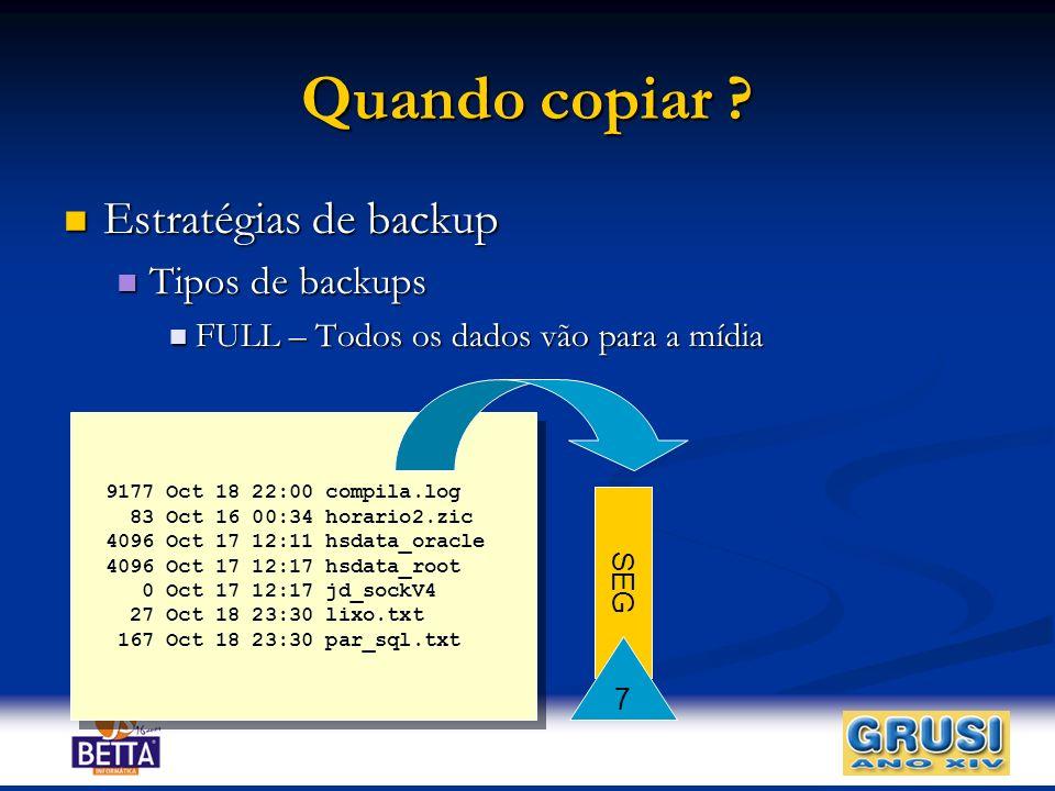 Quando copiar Estratégias de backup Tipos de backups