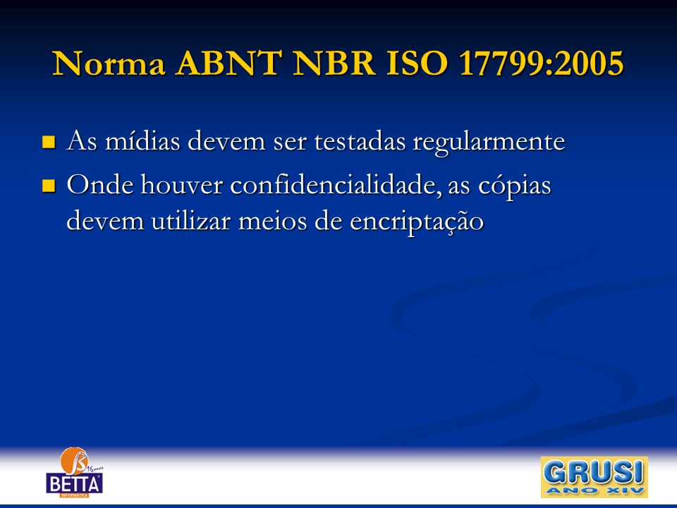 Norma ABNT NBR ISO 17799:2005 As mídias devem ser testadas regularmente.