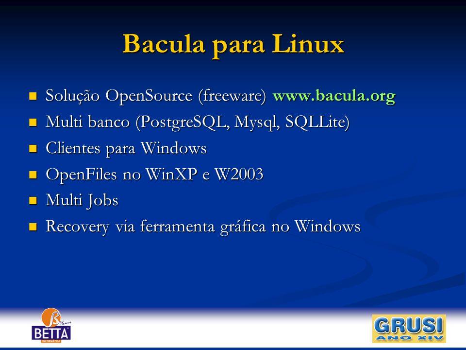 Bacula para Linux Solução OpenSource (freeware) www.bacula.org