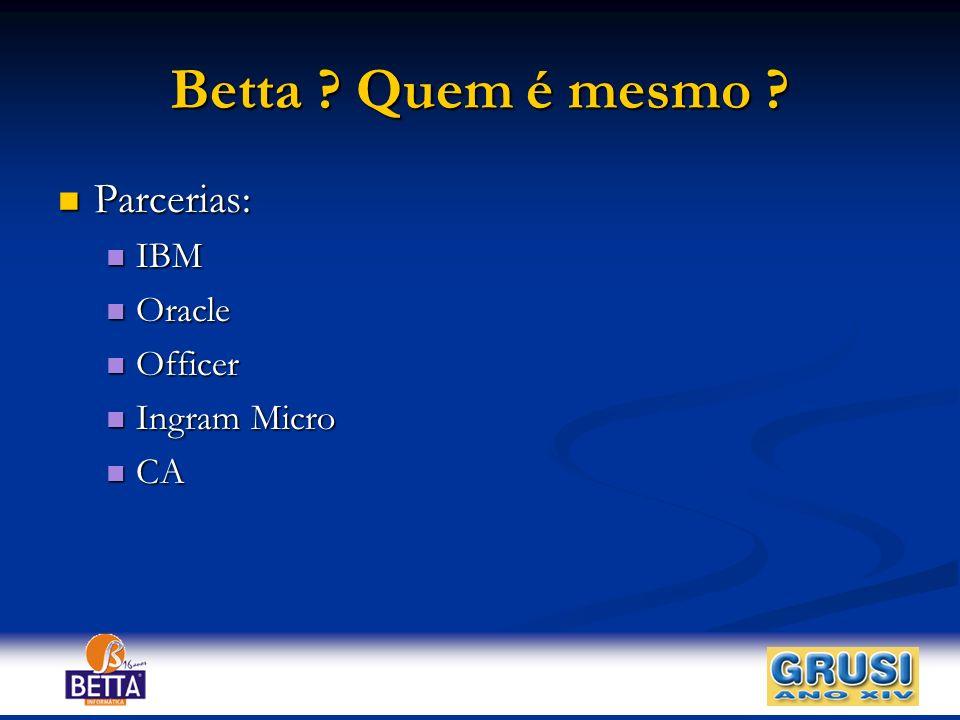 Betta Quem é mesmo Parcerias: IBM Oracle Officer Ingram Micro CA