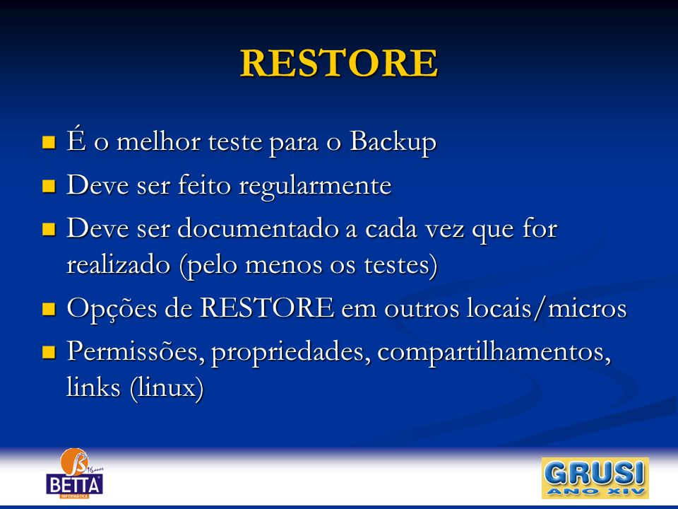 RESTORE É o melhor teste para o Backup Deve ser feito regularmente