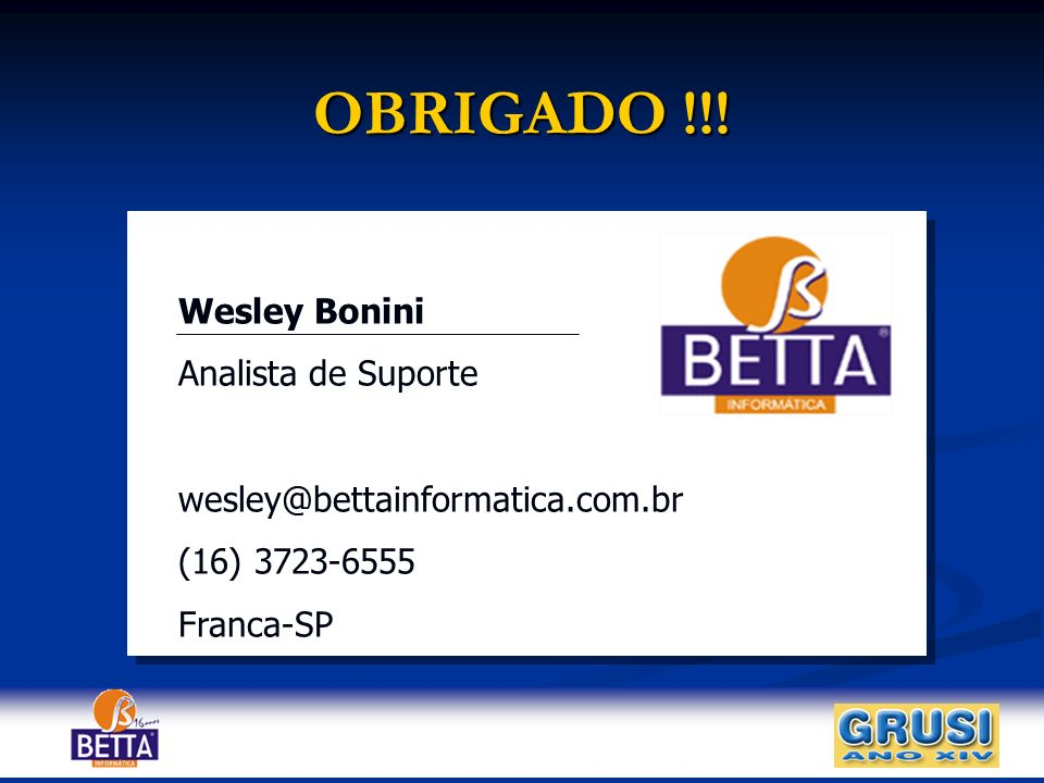 OBRIGADO !!! Wesley Bonini Analista de Suporte