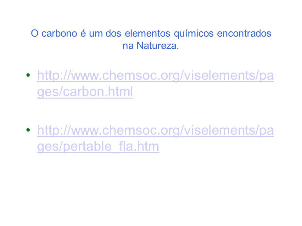 O carbono é um dos elementos químicos encontrados na Natureza.