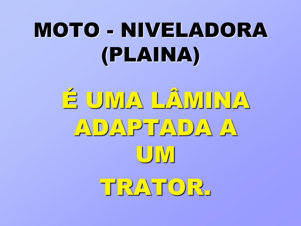 MOTO - NIVELADORA (PLAINA)