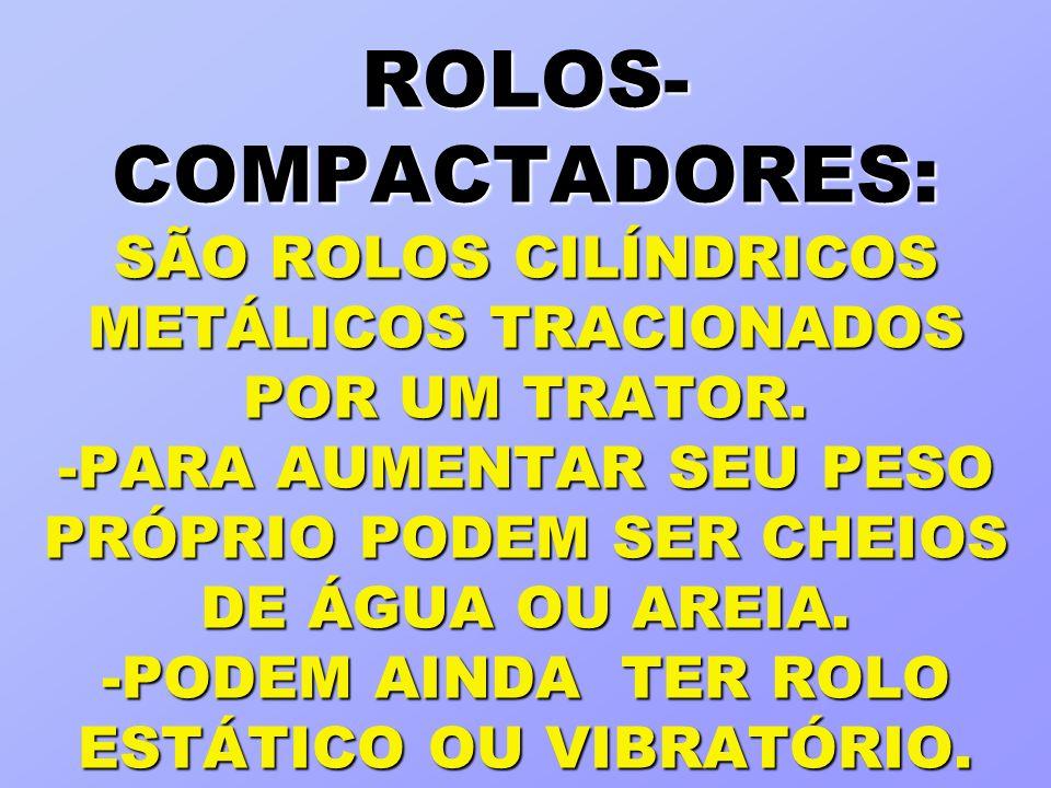 ROLOS-COMPACTADORES: SÃO ROLOS CILÍNDRICOS METÁLICOS TRACIONADOS POR UM TRATOR.