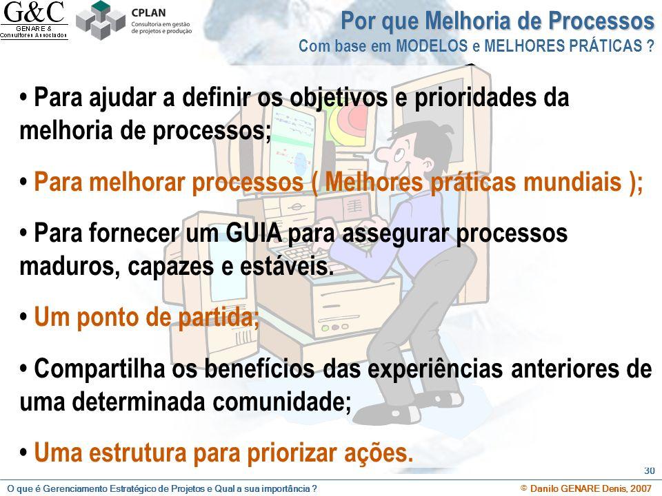 • Para melhorar processos ( Melhores práticas mundiais );