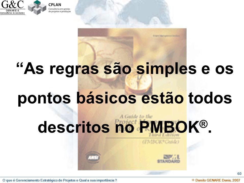 As regras são simples e os pontos básicos estão todos descritos no PMBOK®.