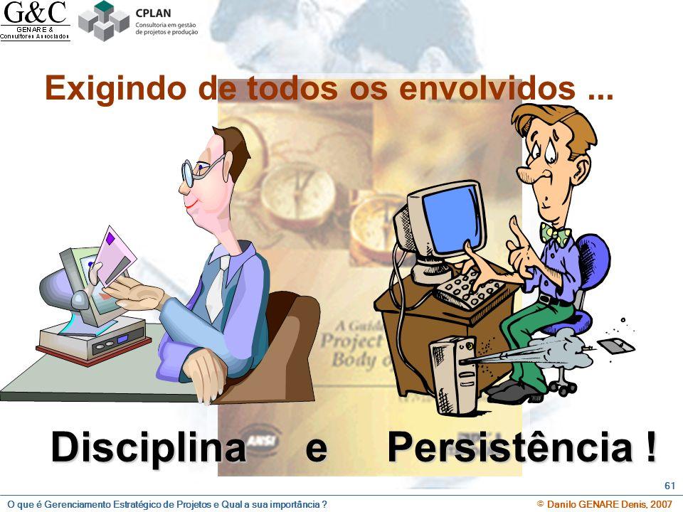 Exigindo de todos os envolvidos ... Disciplina e Persistência !