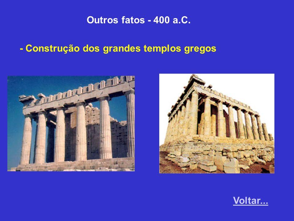 Outros fatos - 400 a.C. - Construção dos grandes templos gregos Voltar...