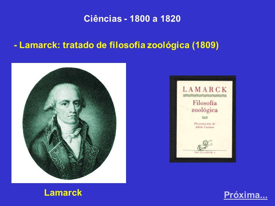 Ciências - 1800 a 1820 - Lamarck: tratado de filosofia zoológica (1809) Lamarck Próxima...