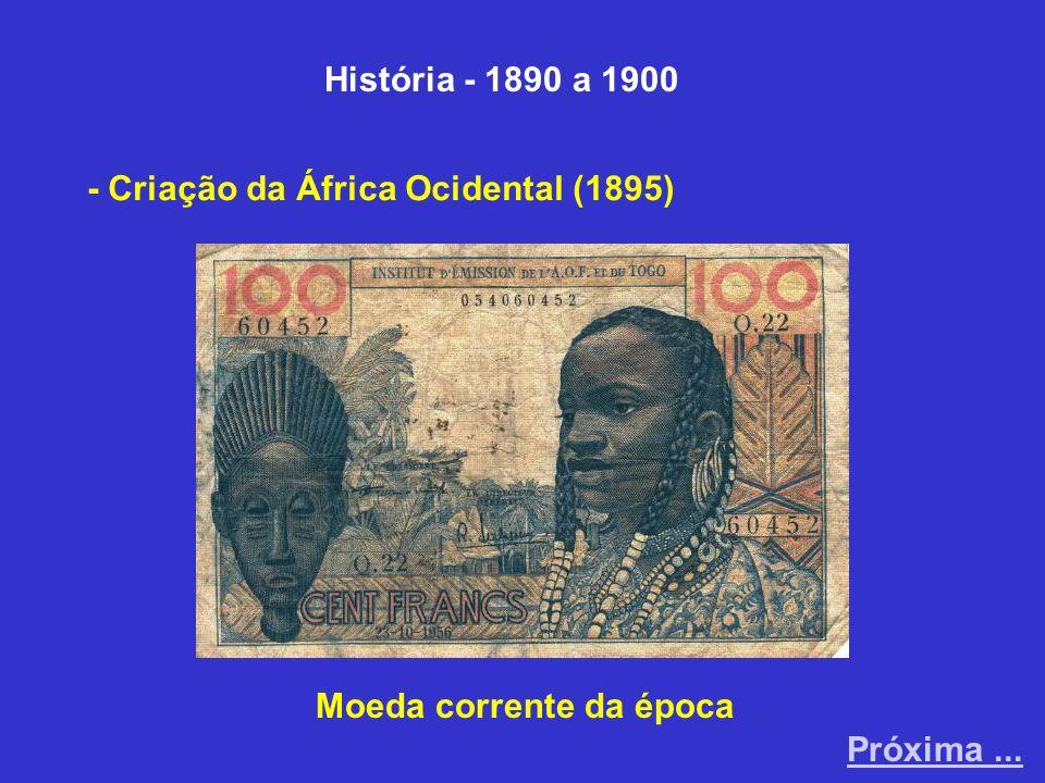 História - 1890 a 1900 - Criação da África Ocidental (1895) Moeda corrente da época Próxima ...