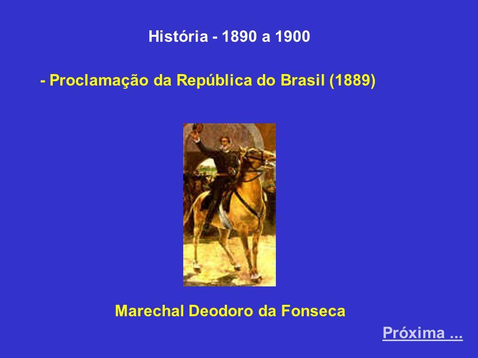 História - 1890 a 1900 - Proclamação da República do Brasil (1889) Marechal Deodoro da Fonseca.