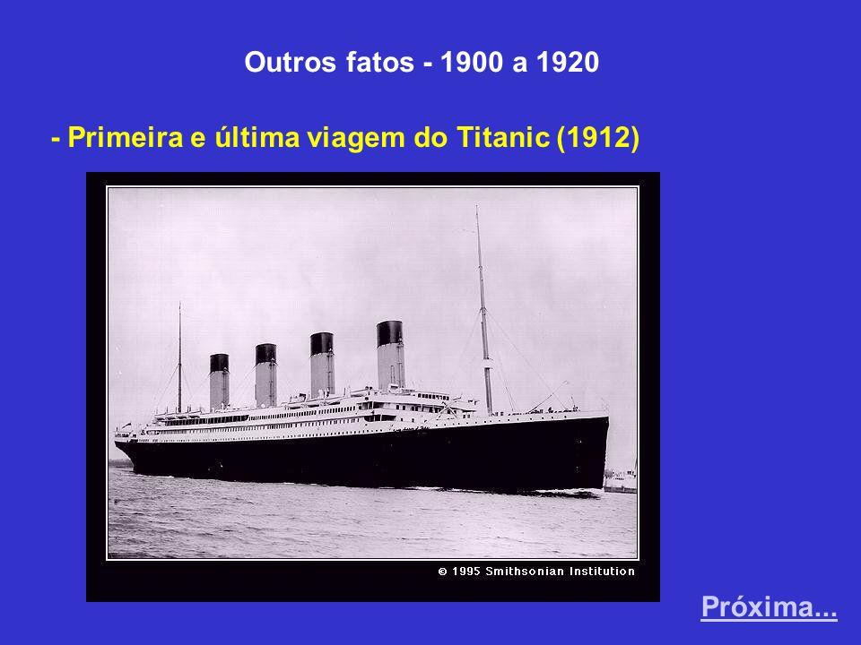 Outros fatos - 1900 a 1920 - Primeira e última viagem do Titanic (1912) Próxima...