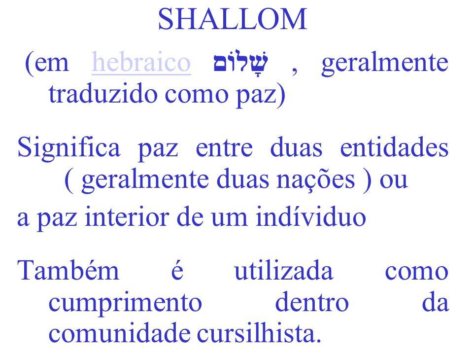(em hebraico שָׁלוֹם , geralmente traduzido como paz)