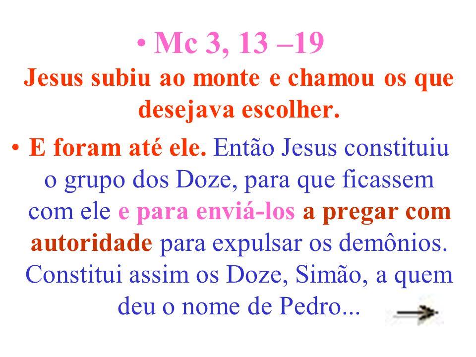 Mc 3, 13 –19 Jesus subiu ao monte e chamou os que desejava escolher.