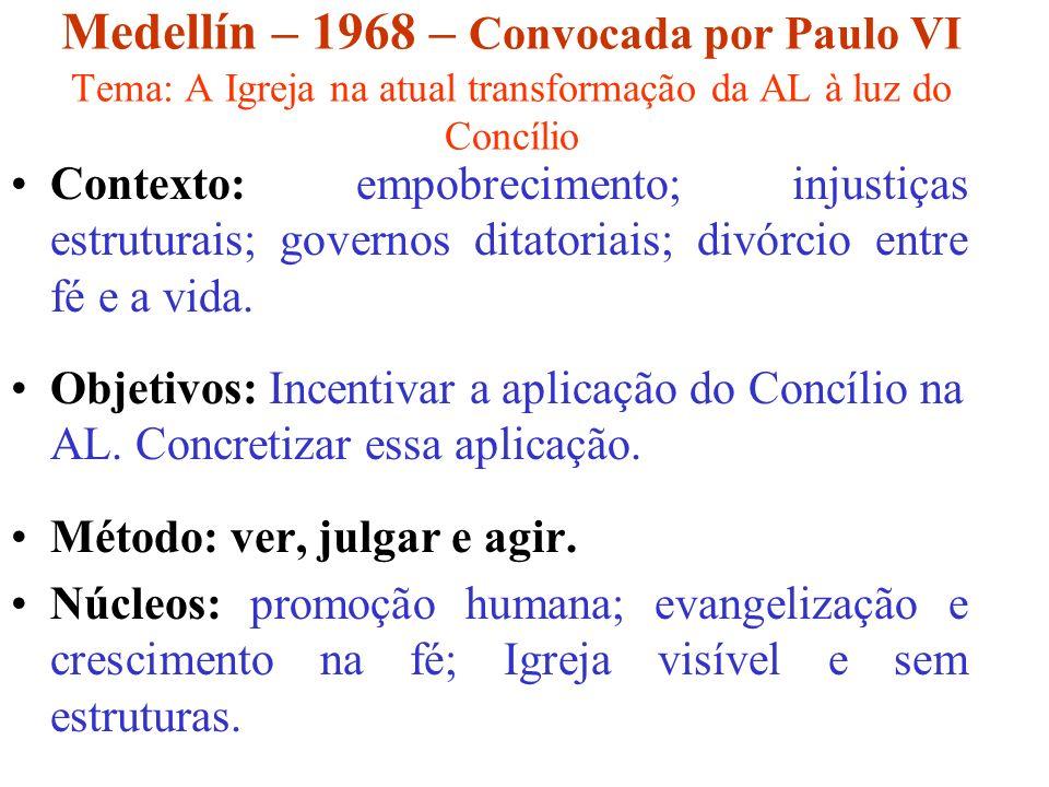Medellín – 1968 – Convocada por Paulo VI Tema: A Igreja na atual transformação da AL à luz do Concílio