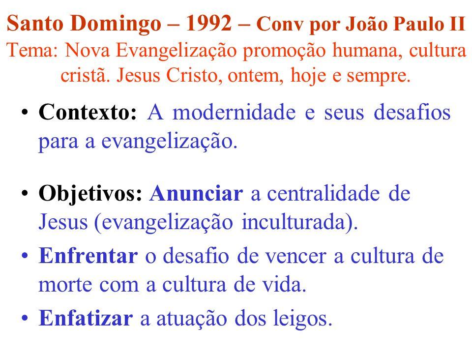 Santo Domingo – 1992 – Conv por João Paulo II Tema: Nova Evangelização promoção humana, cultura cristã. Jesus Cristo, ontem, hoje e sempre.