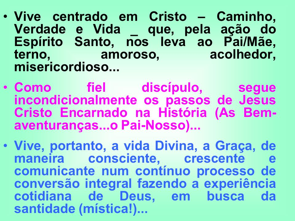 Vive centrado em Cristo – Caminho, Verdade e Vida _ que, pela ação do Espírito Santo, nos leva ao Pai/Mãe, terno, amoroso, acolhedor, misericordioso...