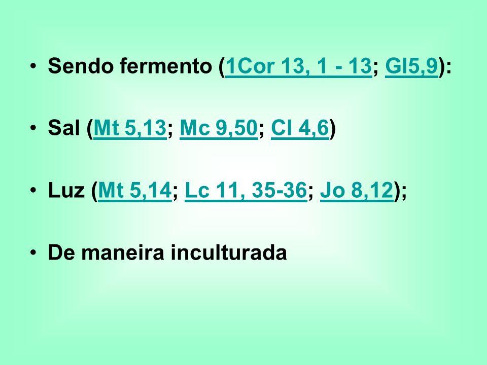 Sendo fermento (1Cor 13, 1 - 13; Gl5,9):