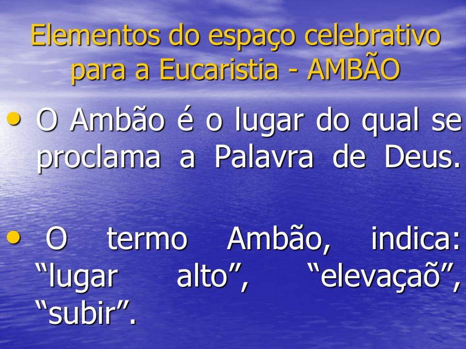 Elementos do espaço celebrativo para a Eucaristia - AMBÃO