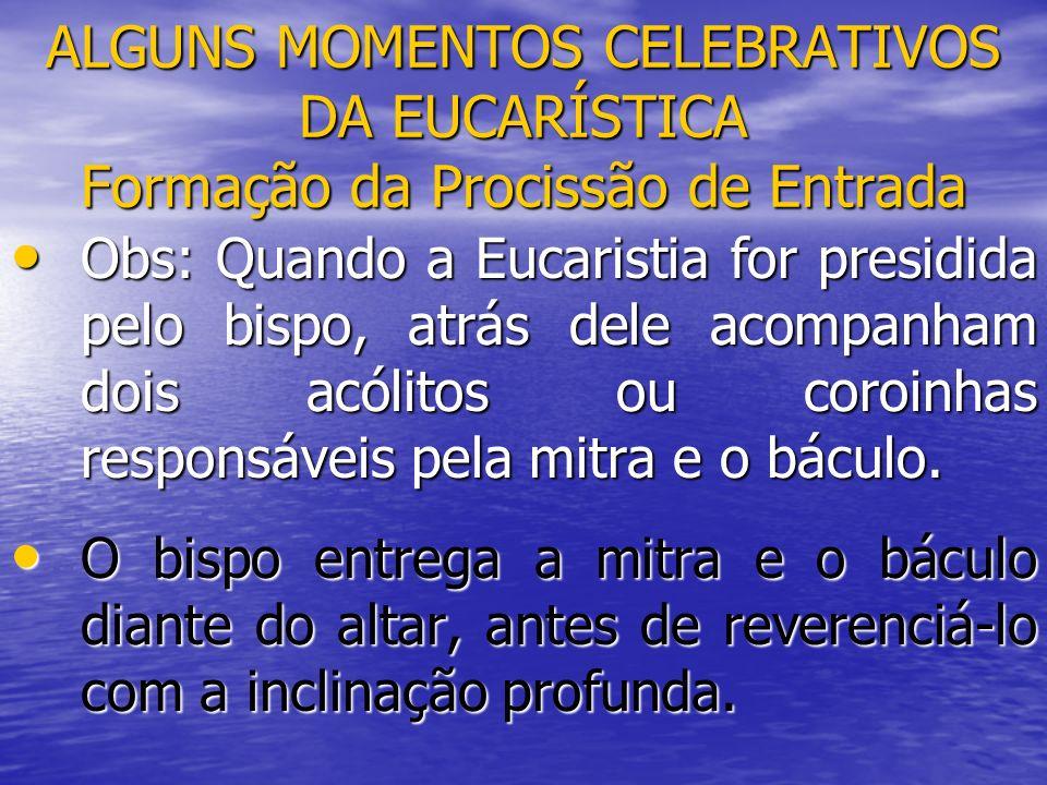 ALGUNS MOMENTOS CELEBRATIVOS DA EUCARÍSTICA Formação da Procissão de Entrada