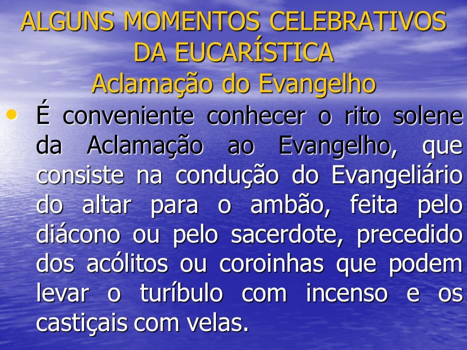 ALGUNS MOMENTOS CELEBRATIVOS DA EUCARÍSTICA Aclamação do Evangelho