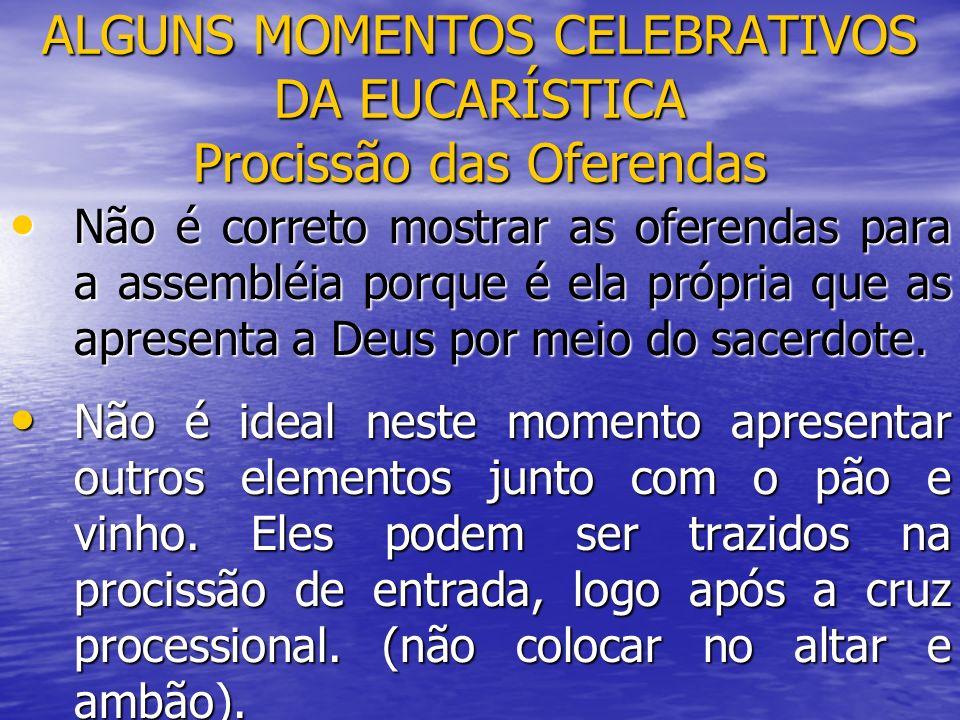 ALGUNS MOMENTOS CELEBRATIVOS DA EUCARÍSTICA Procissão das Oferendas
