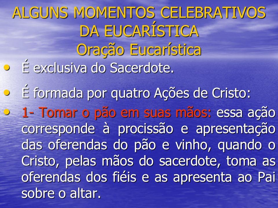 ALGUNS MOMENTOS CELEBRATIVOS DA EUCARÍSTICA Oração Eucarística