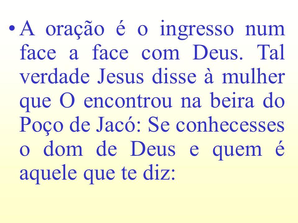 A oração é o ingresso num face a face com Deus