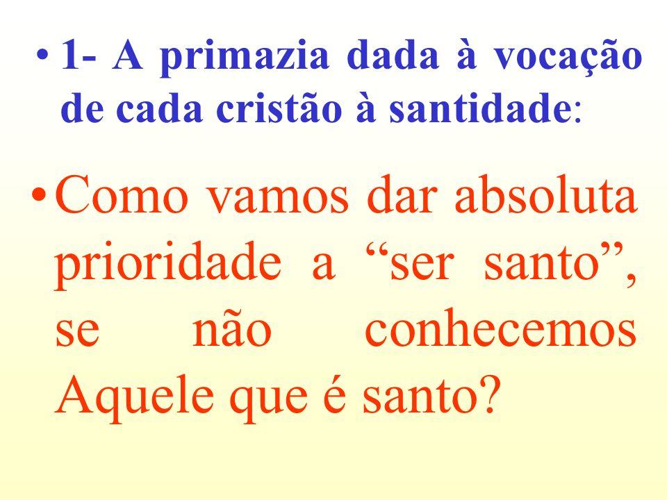 1- A primazia dada à vocação de cada cristão à santidade: