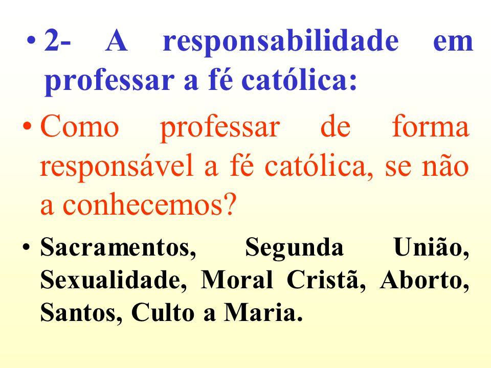 2- A responsabilidade em professar a fé católica: