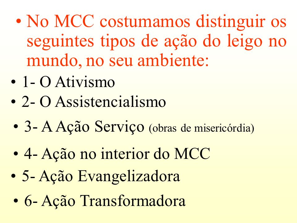 No MCC costumamos distinguir os seguintes tipos de ação do leigo no mundo, no seu ambiente: