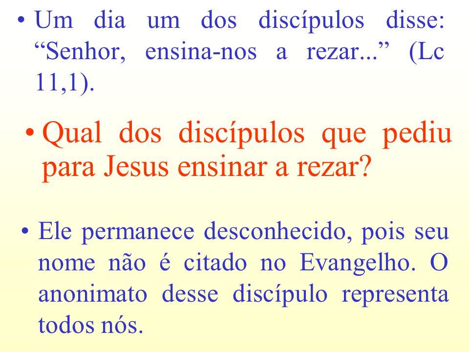 Qual dos discípulos que pediu para Jesus ensinar a rezar