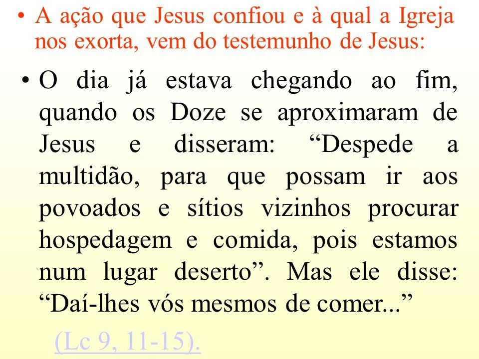 A ação que Jesus confiou e à qual a Igreja nos exorta, vem do testemunho de Jesus: