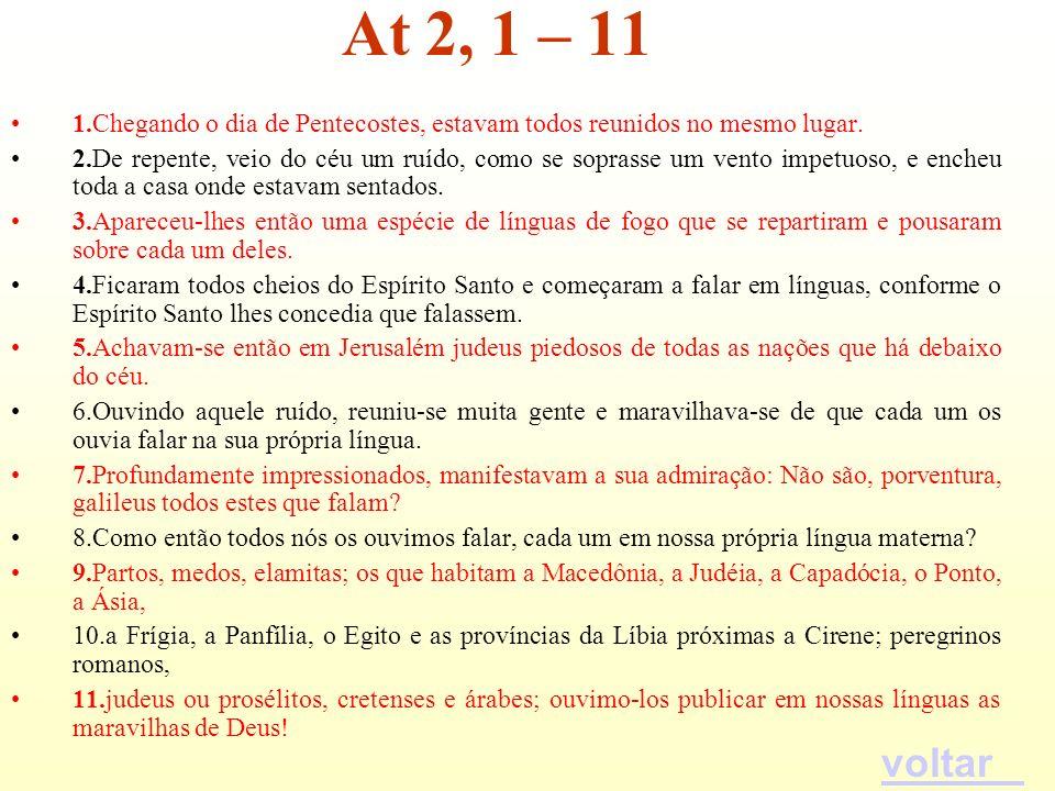 At 2, 1 – 11 1.Chegando o dia de Pentecostes, estavam todos reunidos no mesmo lugar.