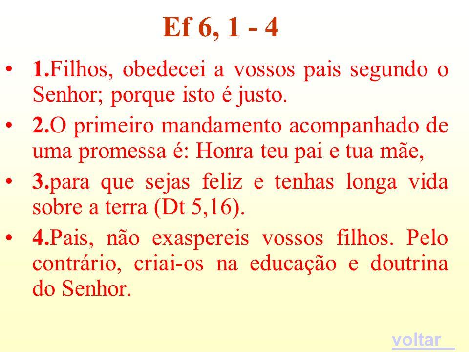 Ef 6, 1 - 4 1.Filhos, obedecei a vossos pais segundo o Senhor; porque isto é justo.
