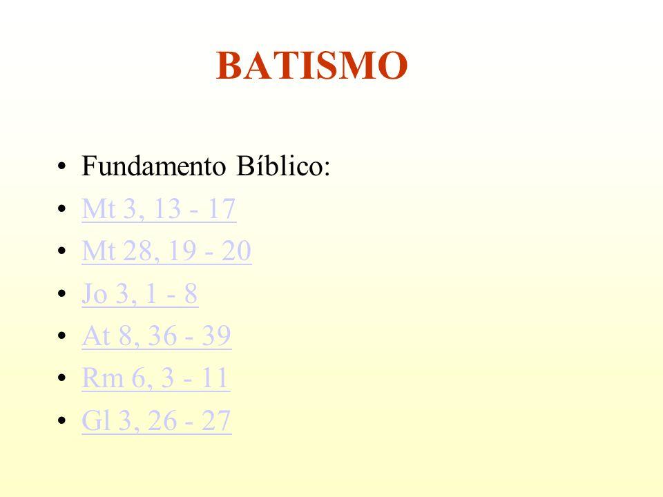 BATISMO Fundamento Bíblico: Mt 3, 13 - 17 Mt 28, 19 - 20 Jo 3, 1 - 8