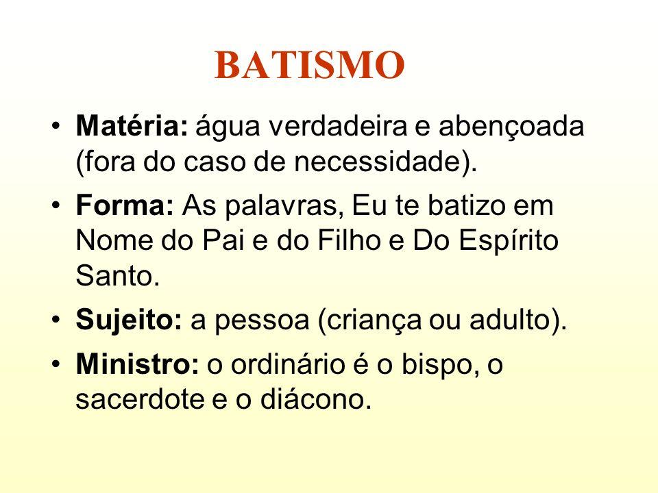 BATISMO Matéria: água verdadeira e abençoada (fora do caso de necessidade).