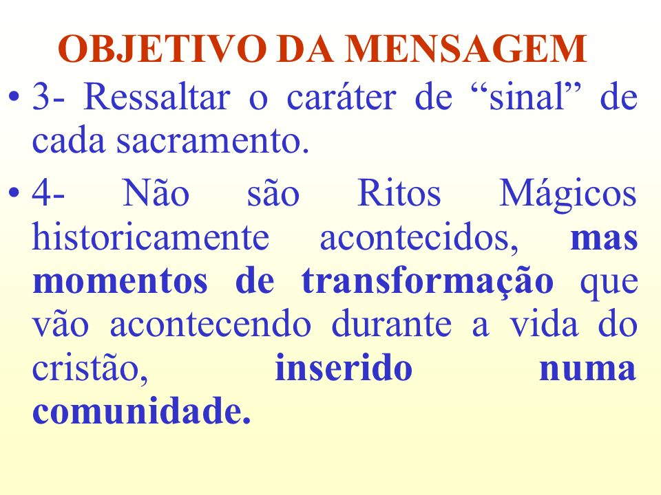 OBJETIVO DA MENSAGEM 3- Ressaltar o caráter de sinal de cada sacramento.