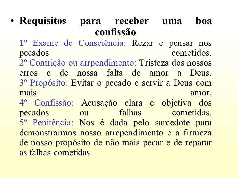 Requisitos para receber uma boa confissão 1º Exame de Consciência: Rezar e pensar nos pecados cometidos.