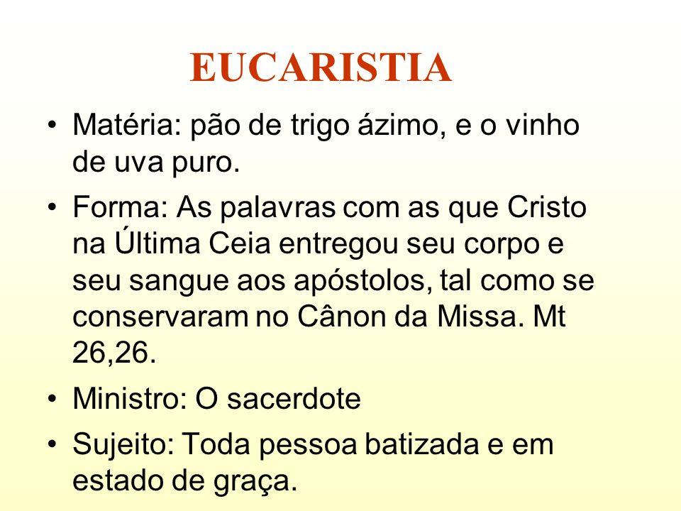 EUCARISTIA Matéria: pão de trigo ázimo, e o vinho de uva puro.