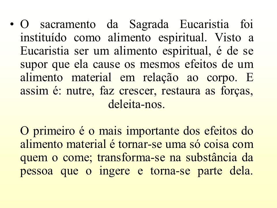 O sacramento da Sagrada Eucaristia foi instituído como alimento espiritual.
