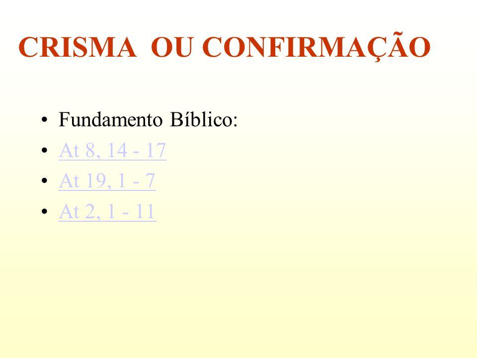 CRISMA OU CONFIRMAÇÃO Fundamento Bíblico: At 8, 14 - 17 At 19, 1 - 7