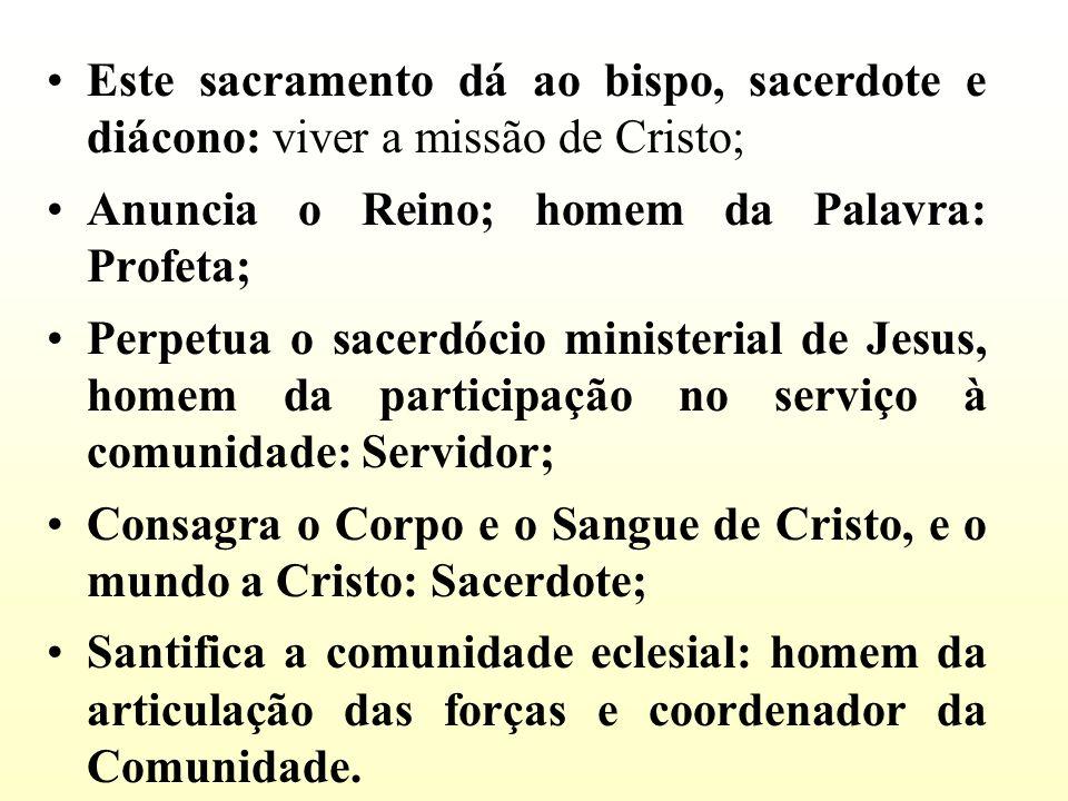 Este sacramento dá ao bispo, sacerdote e diácono: viver a missão de Cristo;