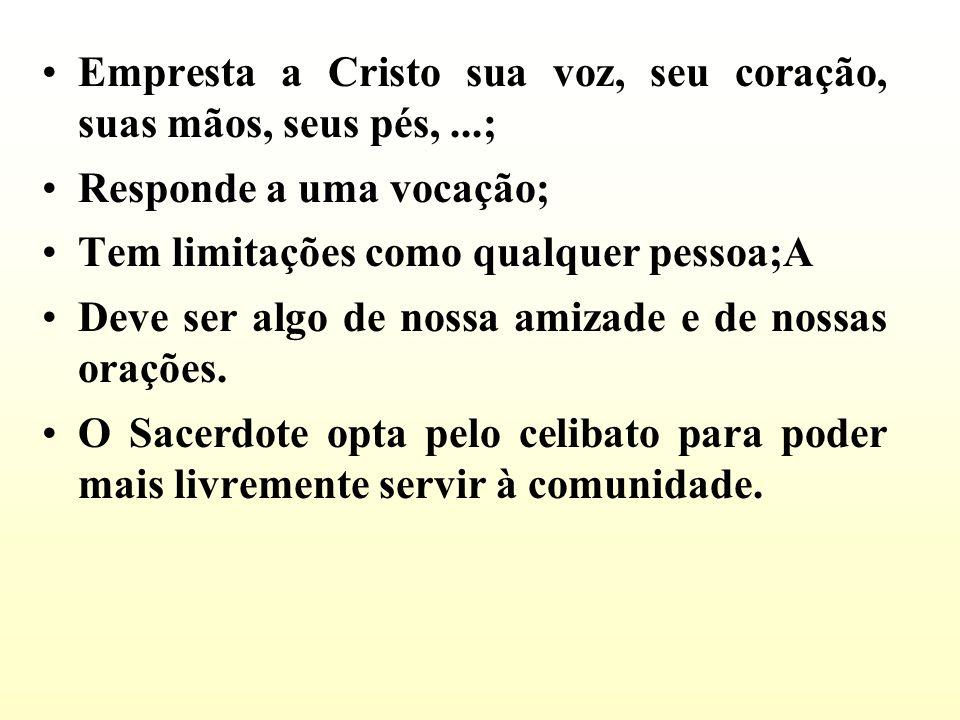 Empresta a Cristo sua voz, seu coração, suas mãos, seus pés, ...;